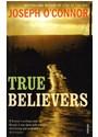 &amp&#x3b;apos, Joseph Connor, O&amp&#x3b;apos, Joseph O'Connor, Joseph O''connor - True Believers