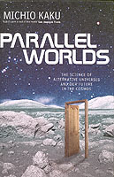 Michio Kaku - Parallel Worlds - The Science of Alternative Universes and Our Future in the Cosmos