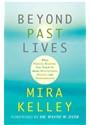Mira Kelley, Mira/ Dyer Kelley - Beyond Past Lives