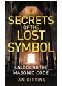Ian Gittins - The Secrets of the Lost Symbol: Unlocking the Masonic Code