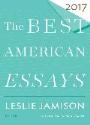 Robert Atwan, Leslie Jamison, Atwan, Robert Atwan, Lesli Jamison, Leslie Jamison - The Best American Essays 2017