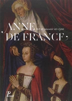 Collectif,  Thierry Crépin-Leblond - Anne de France ; Art et Pouvoir en 1500