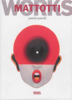 Giovanna Duri,  LORENZO MATTOTTI, Lorenzo Mattotti,  Rosella Botti - Works : pastels = Works : pastelli