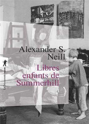 Alexander S. Neill - Libres enfants de Summerhill