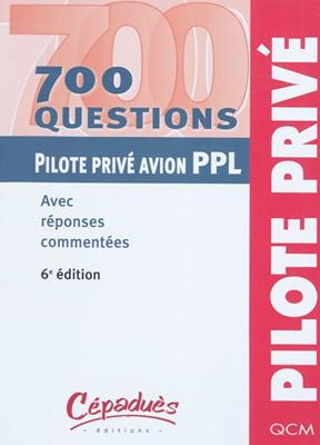 Collectif - 700 questions pilote privé avion PPL : avec réponses commentées
