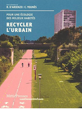 Chris Younès,  Collectif,  Roberto D'Arienzo - Recycler l'urbain : pour une écologie des milieux habités