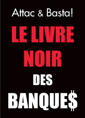 Agnès Rousseaux,  Attac (France),  Attac France/basta !,  Basta ! (périodique),  Collectif,  Dominique Plihon - Le livre noir des banques