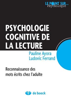 Pauline Ayora,  Collectif, Ludovic Ferrand,  Ludovic Ferrand,  Pauline Ayora - Psychologie cognitive de la lecture : reconnaissance des mots écrits chez l'adulte