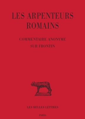 Collectif, Jean-Yves Guillain, Jean-Yves Guillaumin - Les arpenteurs romains. Volume 3, Commentaire anonyme sur Frontin - Les arpenteurs romains
