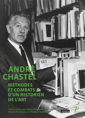 Collectif,  Michel Hochmann,  Philippe Sénéchal,  Sabine Frommel - Andre Chastel, Methode et Combats D'Un Historien de l'Art