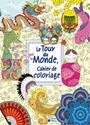 Collectif - Le tour du monde : cahier de coloriage