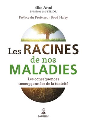 Elke Arod,  Boyd Haley,  Collectif,  Elke Arod - Les racines de nos maladies : les conséquences insoupçonnées de la toxicité