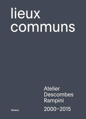 Lieux communs : Atelier Descombes Rampini, 2000-2015