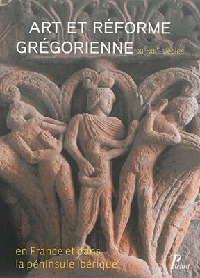 Barbara Franzé,  Collectif - Art et Reforme Gregorienne en France et Dans la Peninsule Iberique