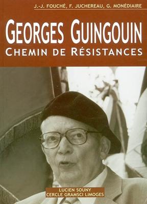 Collectif,  Francis Juchereau,  Gérard Monédiaire,  Jean-Jacques Fouché - Georges Guingouin : chemin de résistances