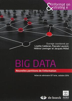 Collectif - Big data : nouvelles partitions de l'information : actes du séminaire IST INRIA, octobre 2014