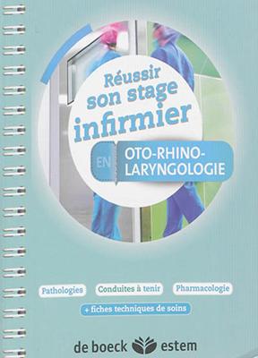 Collectif - Réussir son stage infirmier en oto-rhino-laryngologie : pathologies, conduites à tenir, pharmacologie : + fiches techniques de soins