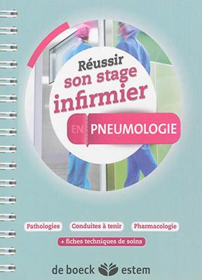 Collectif - Réussir son stage infirmier en pneumologie : pathologies, conduites à tenir, pharmacologie : + fiches techniques de soins