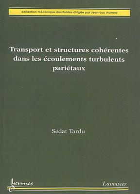 Collectif,  Sedat Tardu, Sedat Tardu,  Tardu Sedat - Transport et structures cohérentes dans les écoulements turbulents pariétaux