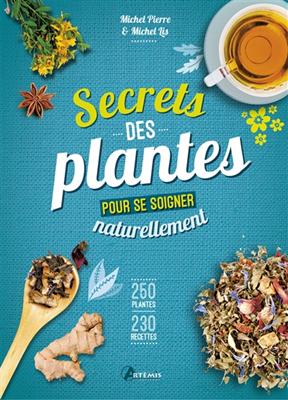Collectif,  Michel (herboriste) Pierre,  Michel Lis,  Pierre Michel - Secrets des plantes : pour se soigner naturellement : 250 plantes, 230 recettes