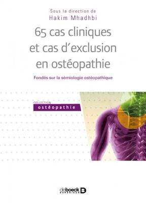 Collectif,  Hakim Mhadhbi - 65 cas cliniques et cas d'exclusion en ostéopathie : fondés sur la sémiologie ostéopathique