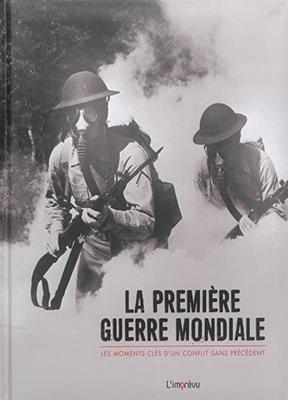 Collectif,  Marion Richaud-Villain - La Première Guerre mondiale : les moments clés d'un conflit sans précédent