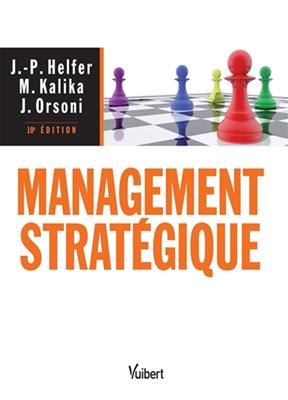 Collectif, Jean-Pierre Helfer,  Jacques Orsoni,  Jean-Pierre Helfer, Michel Kalika,  Michel Kalika... - Management stratégique