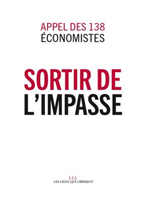 Collectif,  Les 138 économistes - Sortir de l'impasse : appel des 138 économistes