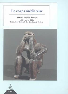 Collectif - Revue française de yoga. n° 33, Le corps médiateur
