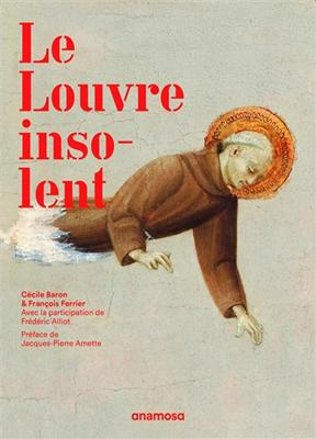 Frederic Aliot, Cecile Baron,  Cécile Baron,  Collectif, Francois Ferrier,  François Ferrier... - Le Louvre insolent