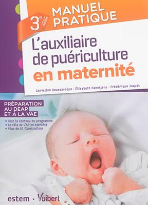 Christine Boussaroque,  Collectif, Elisabeth Haentjens, Frederique Jaquet - L'auxiliaire de puériculture en maternité : préparation au DEAP et à la VAE