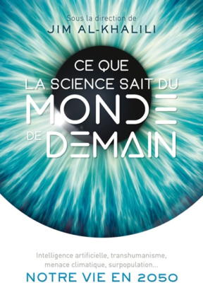 Ce que la science sait du monde de demain : intelligence artificielle, transhumanisme, menace climatique, surpopulation... : notre vie en 20