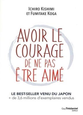 Avoir le courage de ne pas être aimé