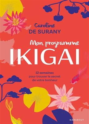 Mon programme ikigai : 12 semaines pour trouver le secret de votre bonheur