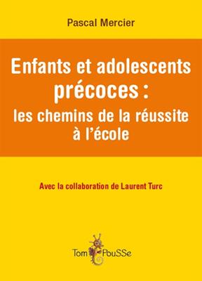 Laurent Turc, Pascal Mercier,  Pascal Mercier - Enfants et adolescents précoces : les chemins de la réussite à l'école