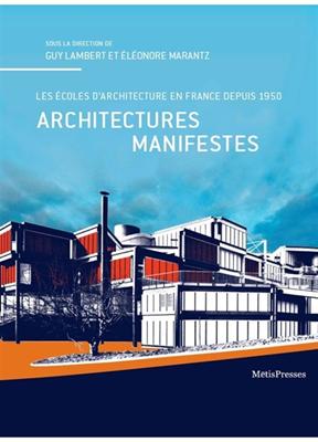 Architectures manifestes : les écoles d'architecture en France depuis 1950