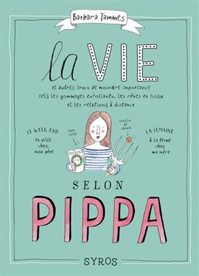 La vie selon Pippa : et autres trucs de moindre importance tels les gommages exfoliants, les rênes en tissu et les relations à distance