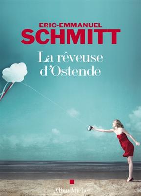 Eric-Emmanuel Schmitt,  Éric-Emmanuel Schmitt, Eric-Emmanuel Schmitt,  SCHMITT-E.E - La rêveuse d'Ostende