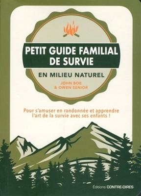 Petit guide familial de survie en milieu naturel : pour s'amuser en randonnée et apprendre l'art de la survie avec ses enfants !