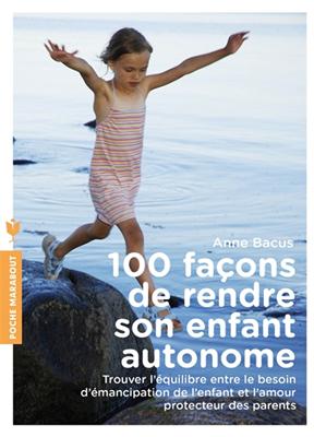 Bacus a, Anne Bacus,  Bacus-a - 100 façons de rendre son enfant autonome : trouver l'équilibre entre le besoin d'émancipation de l'enfant et l'amour protecteur des parents