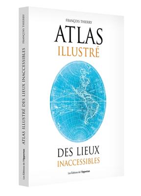 Collectif,  François Thierry - Atlas illustré des lieux inaccessibles