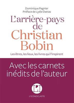 L'arrière-pays de Christian Bobin : les êtres, les lieux, les livres qui l'inspirent
