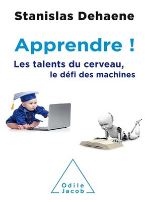 Apprendre ! : les talents du cerveau, le défi des machines