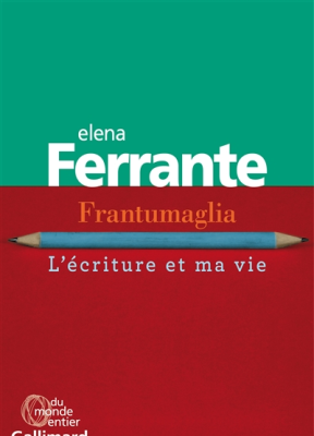 Elena Ferrante - Frantumaglia : l'écriture et ma vie