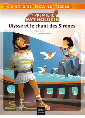 Ma première mythologie. Volume 6, Ulysse et le chant des sirènes