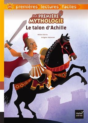 Ma première mythologie. Volume 6, Le talon d'Achille