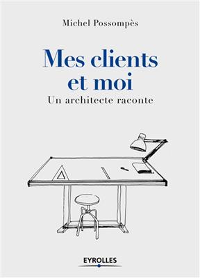 Mes clients et moi : un architecte raconte