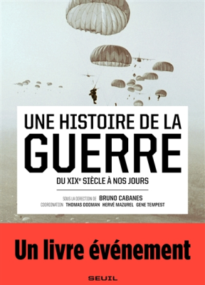 Bruno Cabanes,  Collectif,  Gene Tempest,  Hervé Mazurel,  Thomas Dodman - Une histoire de la guerre : du XIXe à nos jours