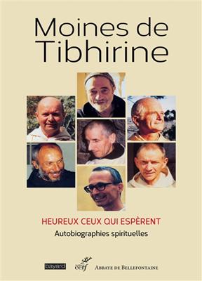 Les écrits de Tibhirine. Volume 1, Moines de Tibhirine : heureux ceux qui espèrent : autobiographies spirituelles