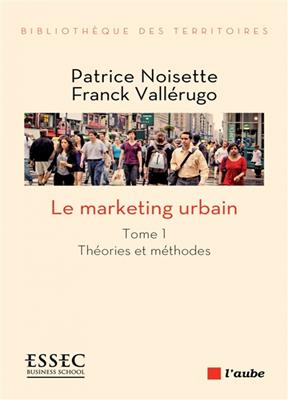 Le marketing urbain. Volume 1, Théories et méthodes